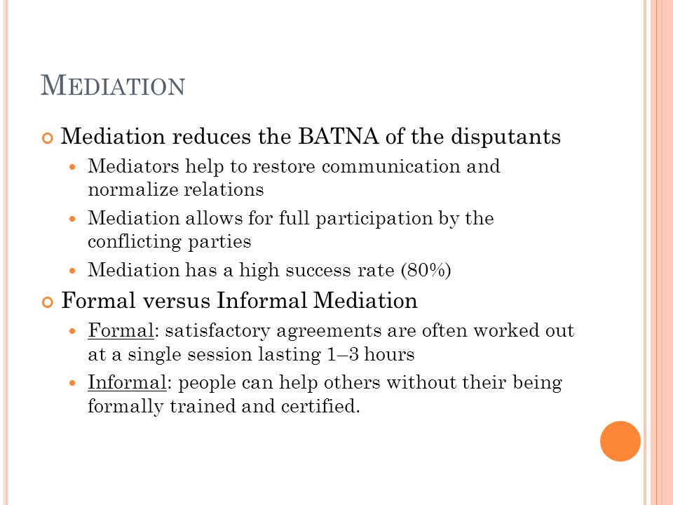 Mediation Mediation reduces the BATNA of the disputants