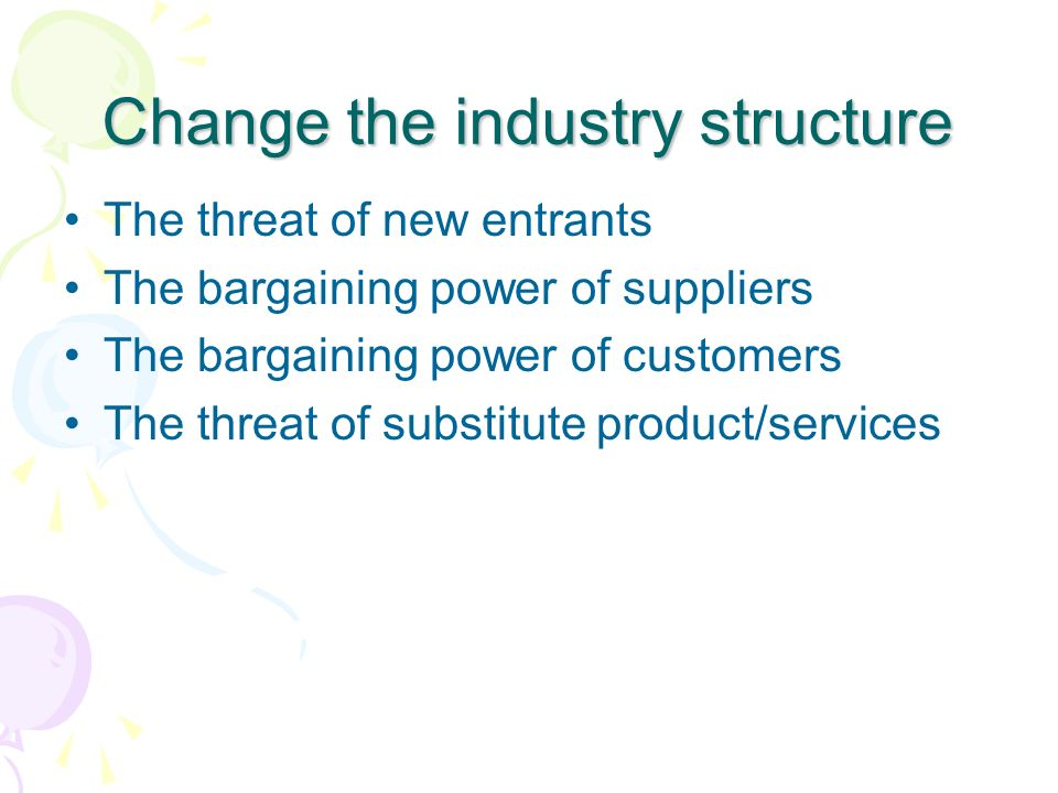 Change the industry structure