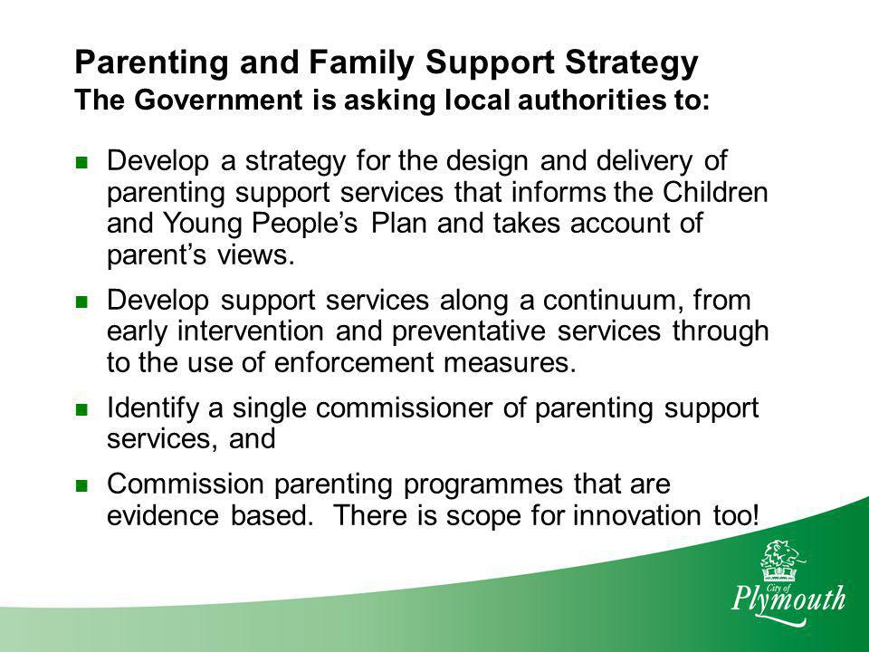 Parenting and Family Support Strategy The Government is asking local authorities to: