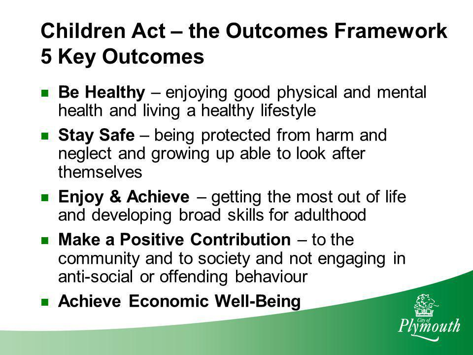 Children Act – the Outcomes Framework 5 Key Outcomes