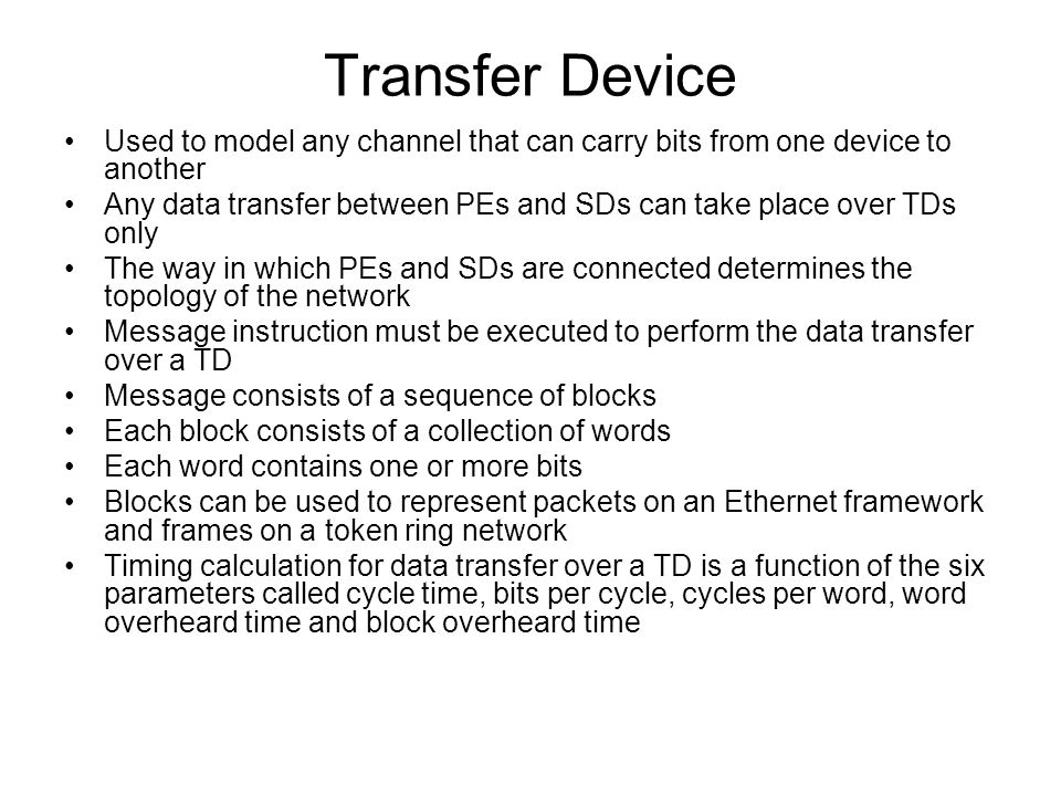 Transfer Device Used to model any channel that can carry bits from one device to another.