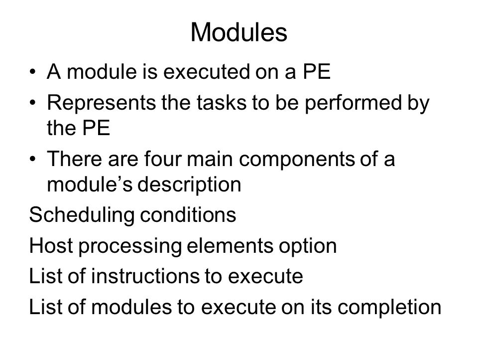 Modules A module is executed on a PE