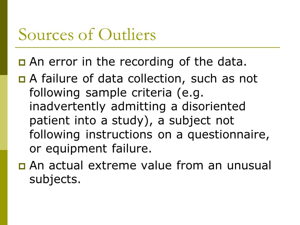 Sources of Outliers An error in the recording of the data.