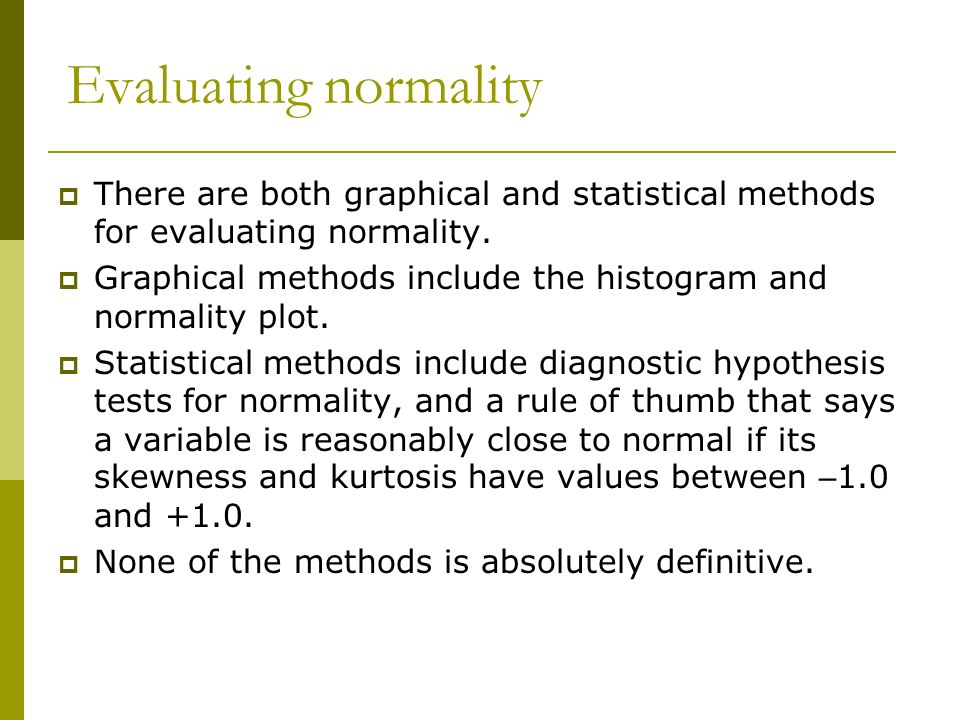 Evaluating normality There are both graphical and statistical methods for evaluating normality.