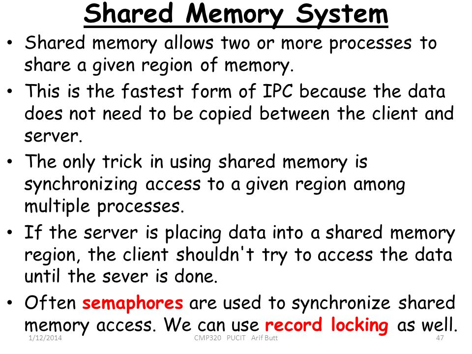 Shared Memory System Shared memory allows two or more processes to share a given region of memory.
