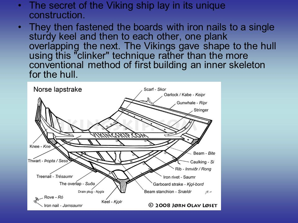 The secret of the Viking ship lay in its unique construction.