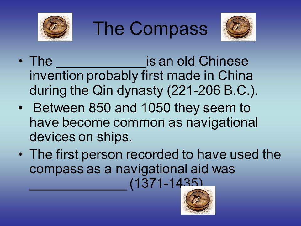 The Compass The ____________is an old Chinese invention probably first made in China during the Qin dynasty (221-206 B.C.).
