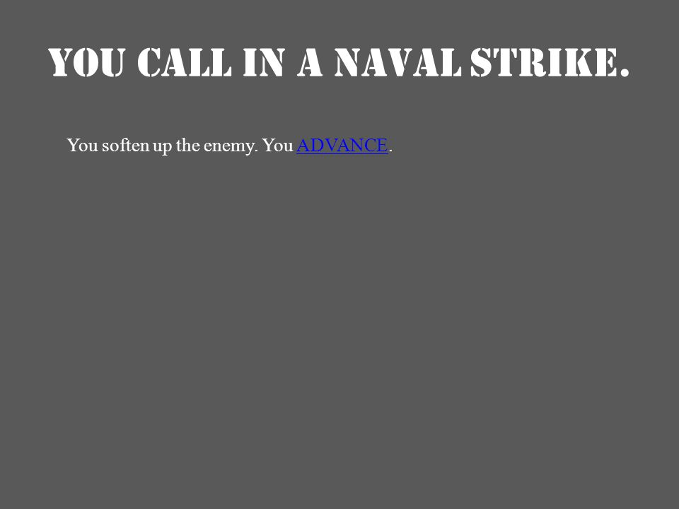YOU CALL IN A NAVAL STRIKE.