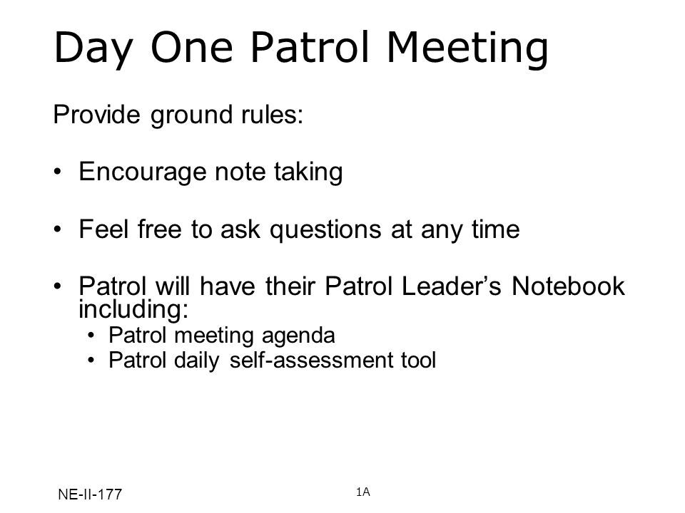 Day One Patrol Meeting Provide ground rules: Encourage note taking