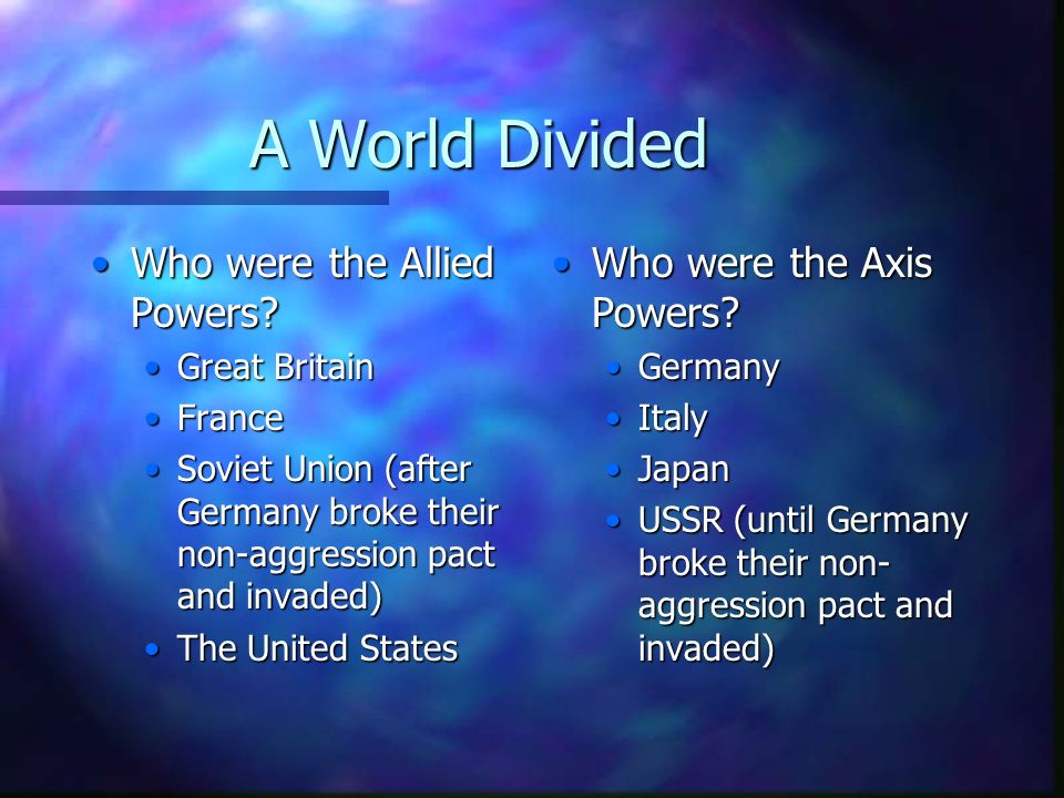 A World Divided Who were the Allied Powers Who were the Axis Powers