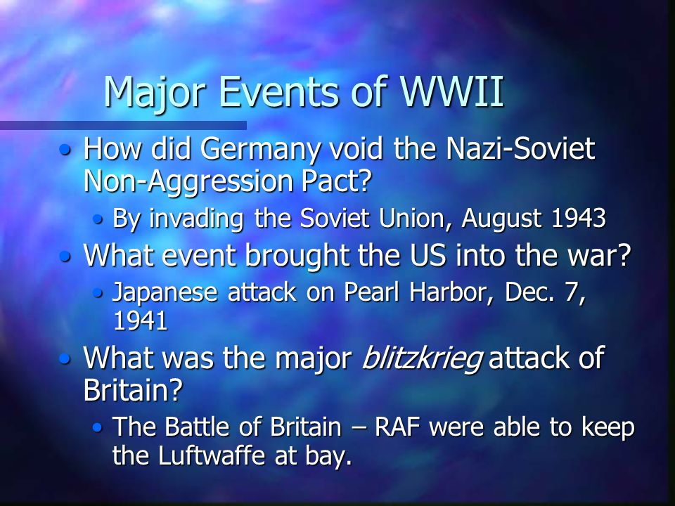Major Events of WWII How did Germany void the Nazi-Soviet Non-Aggression Pact By invading the Soviet Union, August