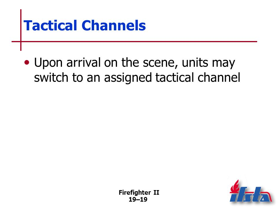 Tactical Channels Upon arrival on the scene, units may switch to an assigned tactical channel.