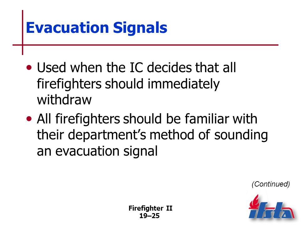 Evacuation Signals Used when the IC decides that all firefighters should immediately withdraw.