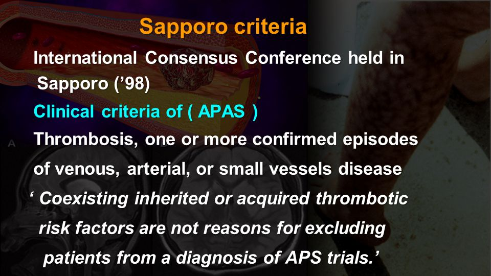 Sapporo criteria International Consensus Conference held in Sapporo ('98) Clinical criteria of ( APAS )