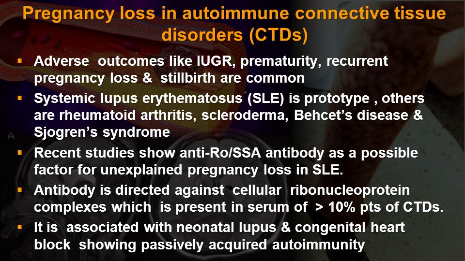 Pregnancy loss in autoimmune connective tissue disorders (CTDs)