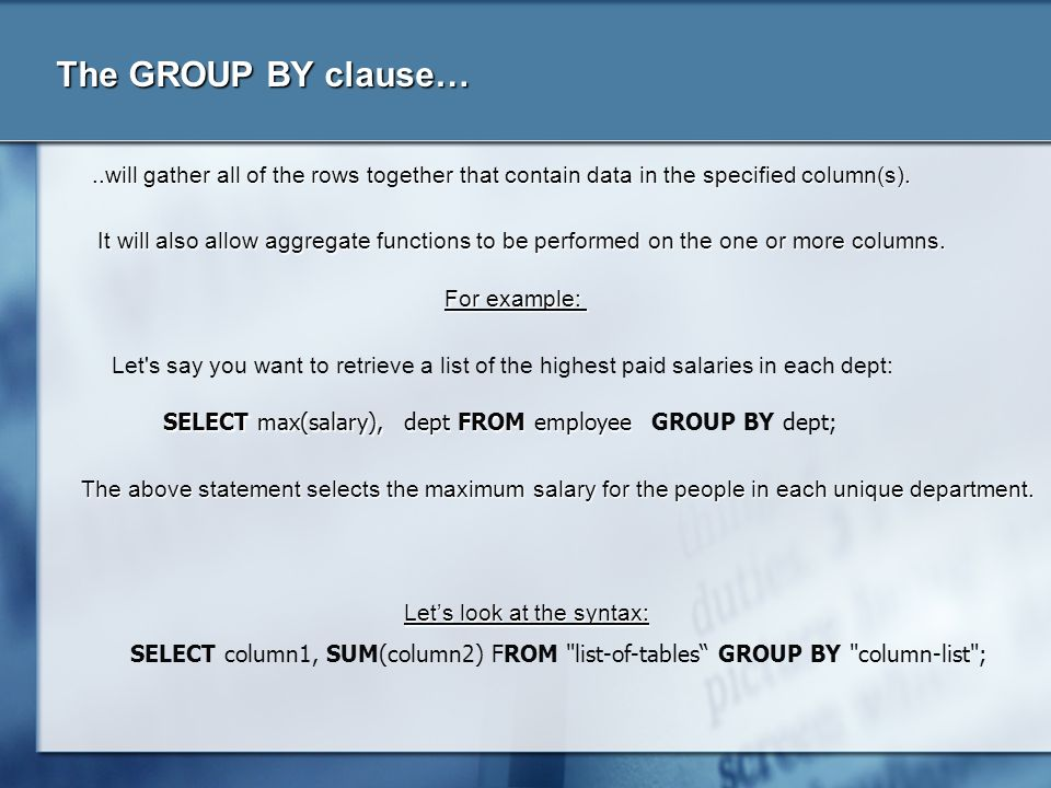 The GROUP BY clause… ..will gather all of the rows together that contain data in the specified column(s).