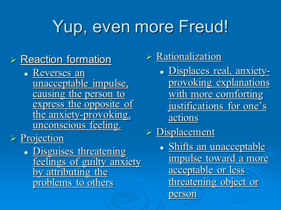 Yup, even more Freud! Rationalization Reaction formation