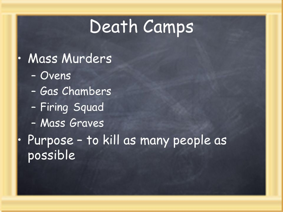 Death Camps Mass Murders Purpose – to kill as many people as possible