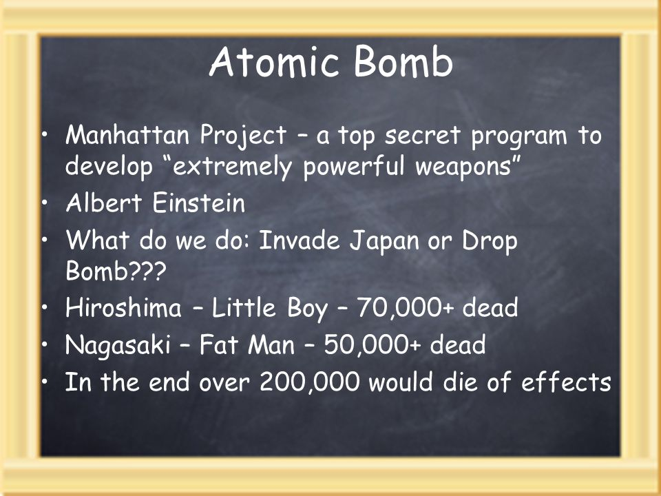 Atomic Bomb Manhattan Project – a top secret program to develop extremely powerful weapons Albert Einstein.