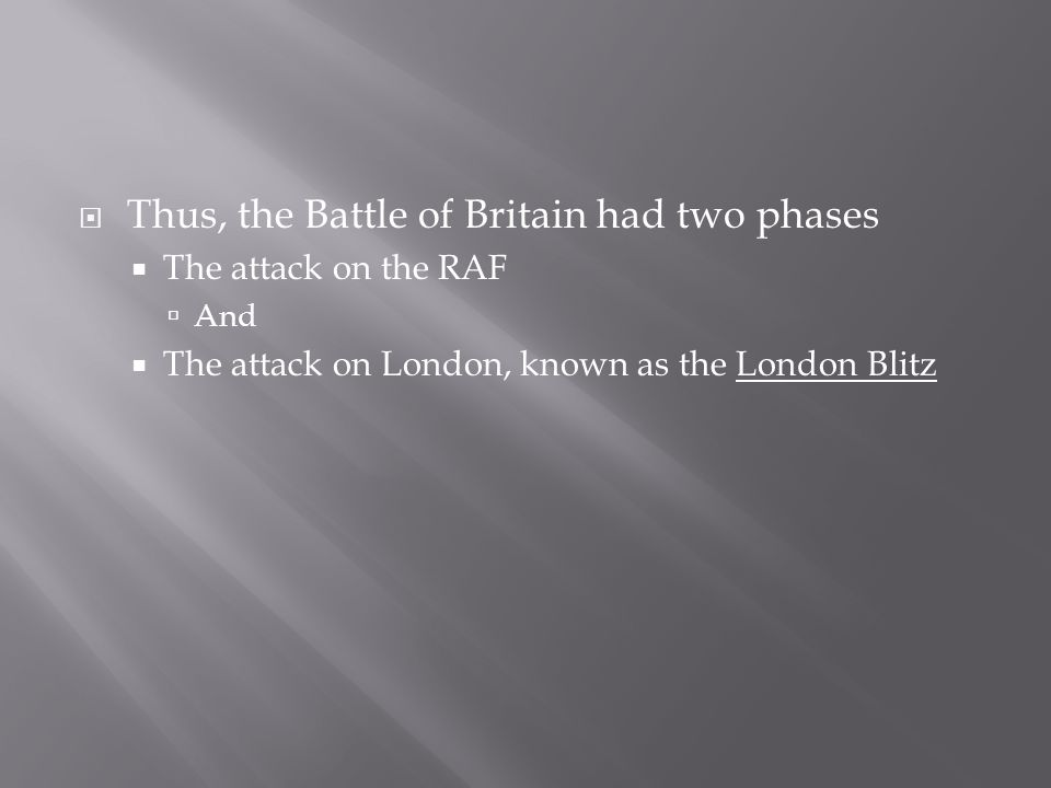 Thus, the Battle of Britain had two phases