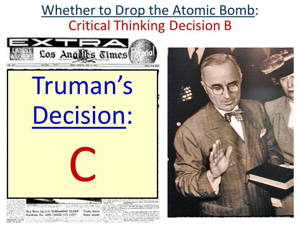 Whether to Drop the Atomic Bomb: Critical Thinking Decision B