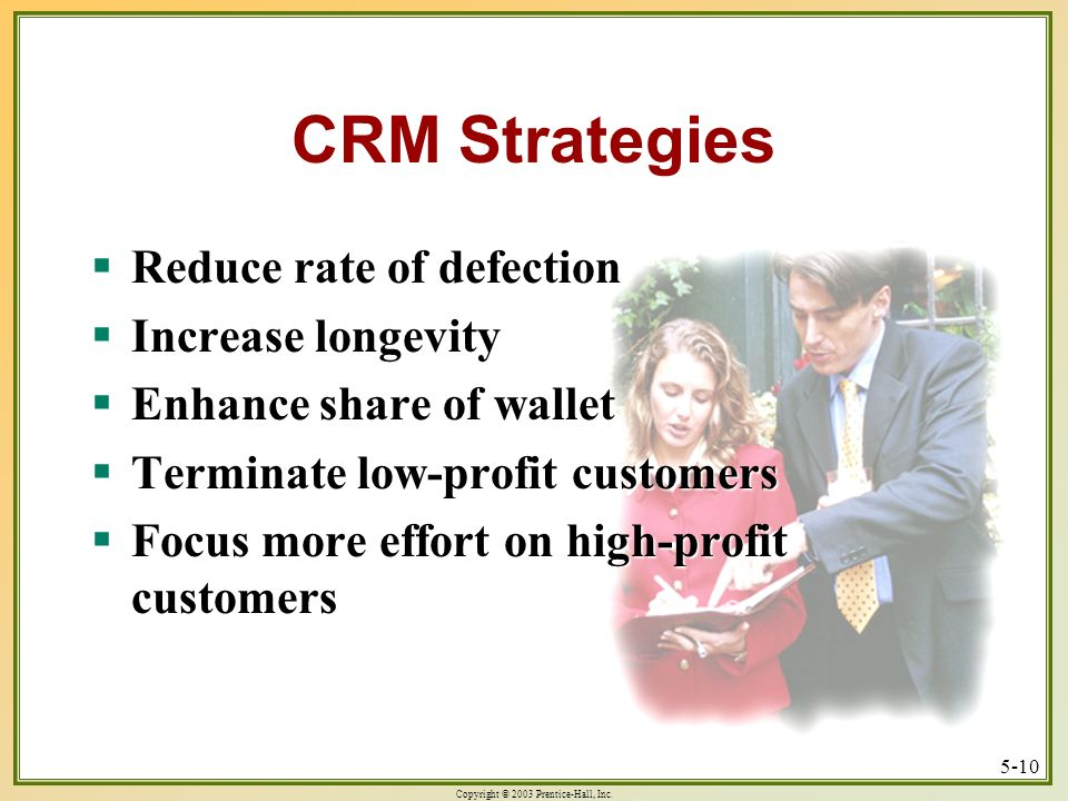 CRM Strategies Reduce rate of defection Increase longevity