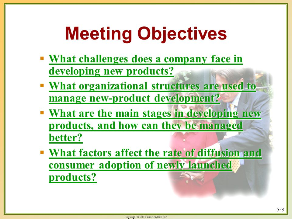 Meeting Objectives What challenges does a company face in developing new products