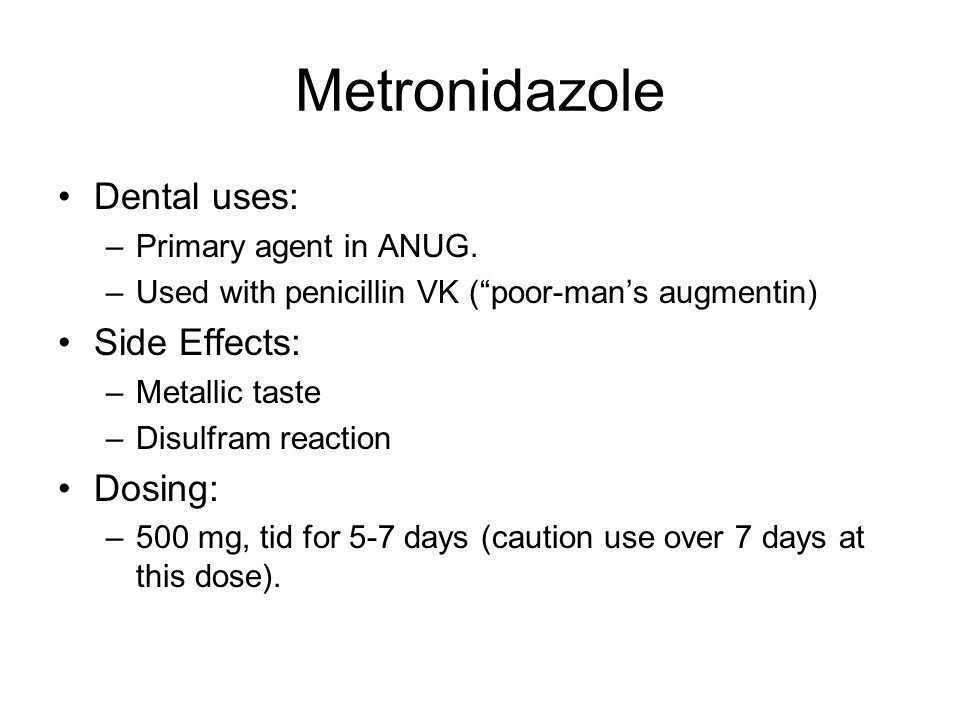 Metronidazole Dental uses: Side Effects: Dosing:
