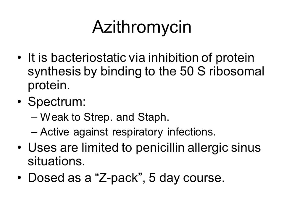 Azithromycin It is bacteriostatic via inhibition of protein synthesis by binding to the 50 S ribosomal protein.
