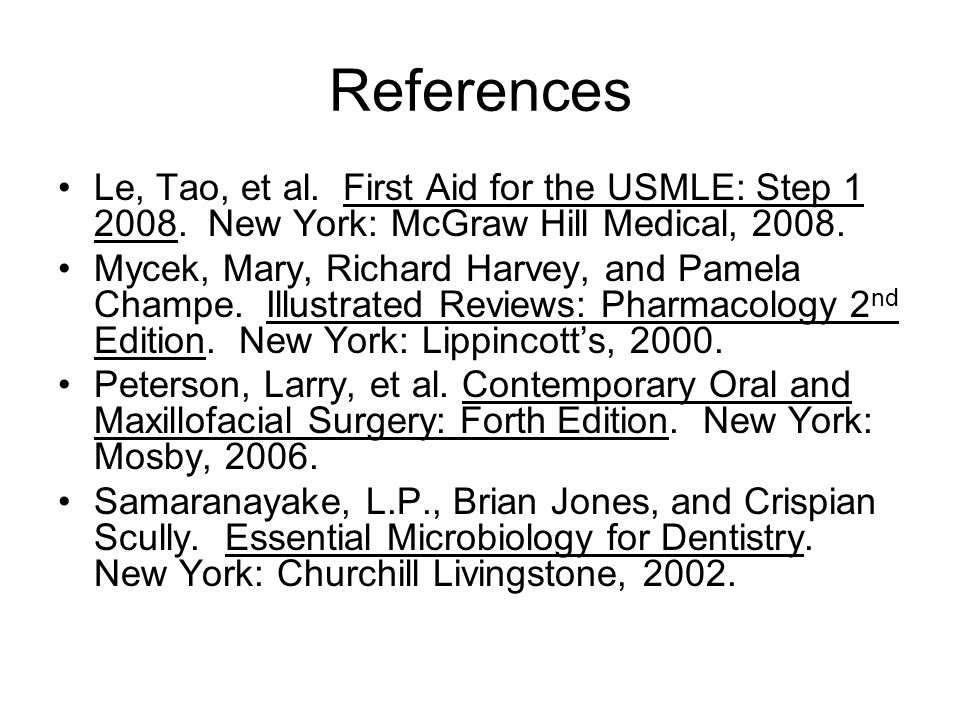 References Le, Tao, et al. First Aid for the USMLE: Step 1 2008. New York: McGraw Hill Medical, 2008.