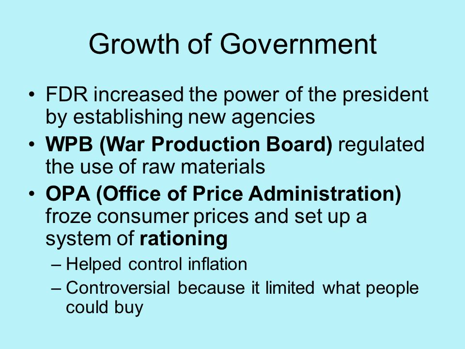 Growth of Government FDR increased the power of the president by establishing new agencies.