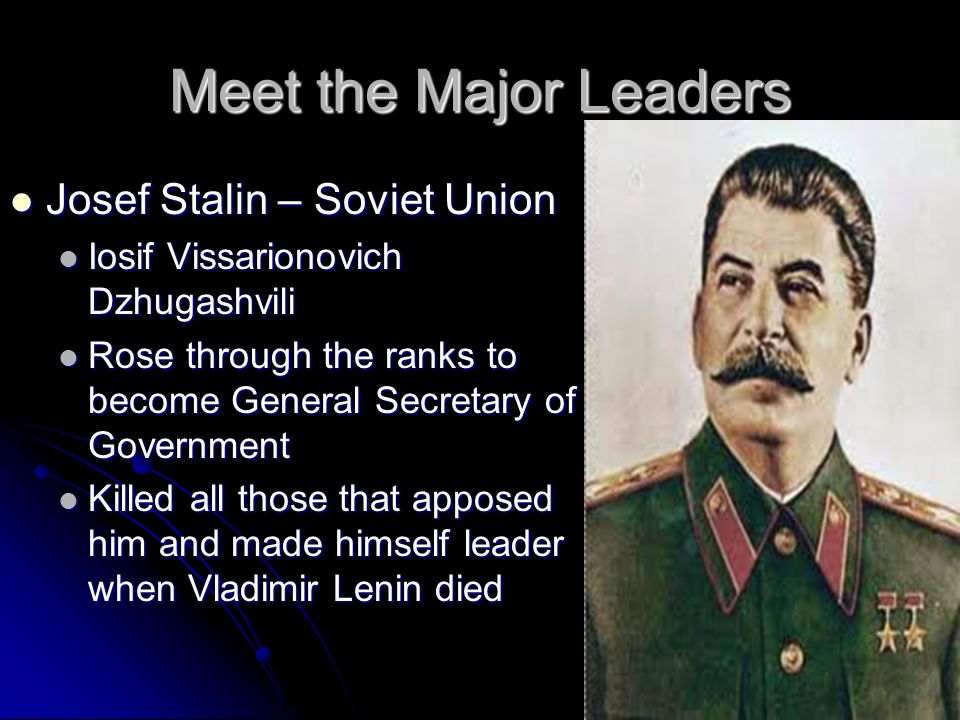 Meet the Major Leaders Josef Stalin – Soviet Union