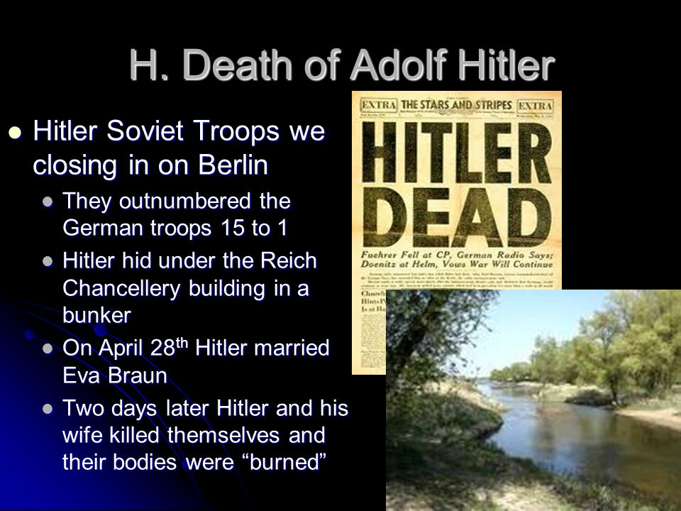 H. Death of Adolf Hitler Hitler Soviet Troops we closing in on Berlin