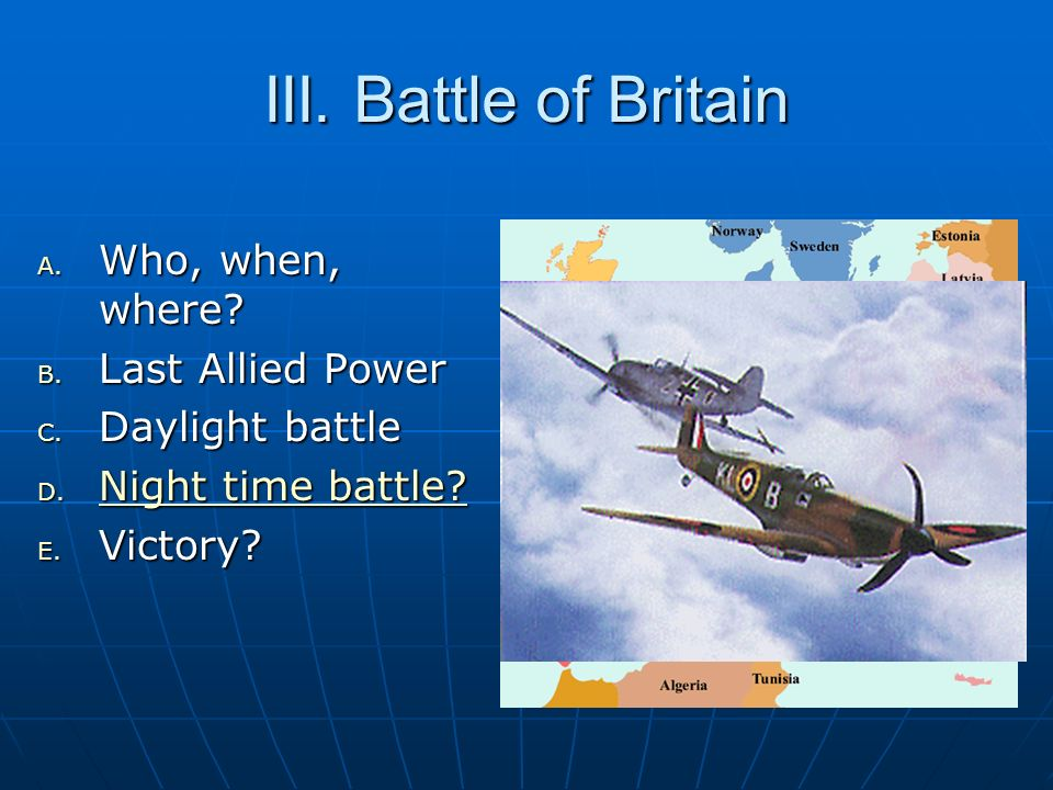 III. Battle of Britain Who, when, where Last Allied Power