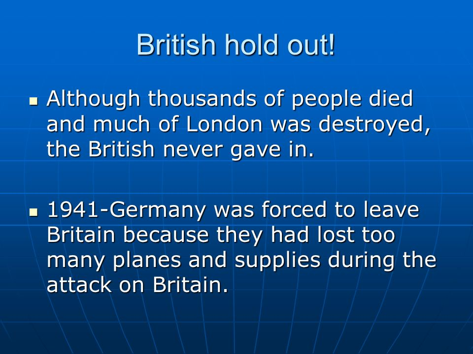 British hold out! Although thousands of people died and much of London was destroyed, the British never gave in.