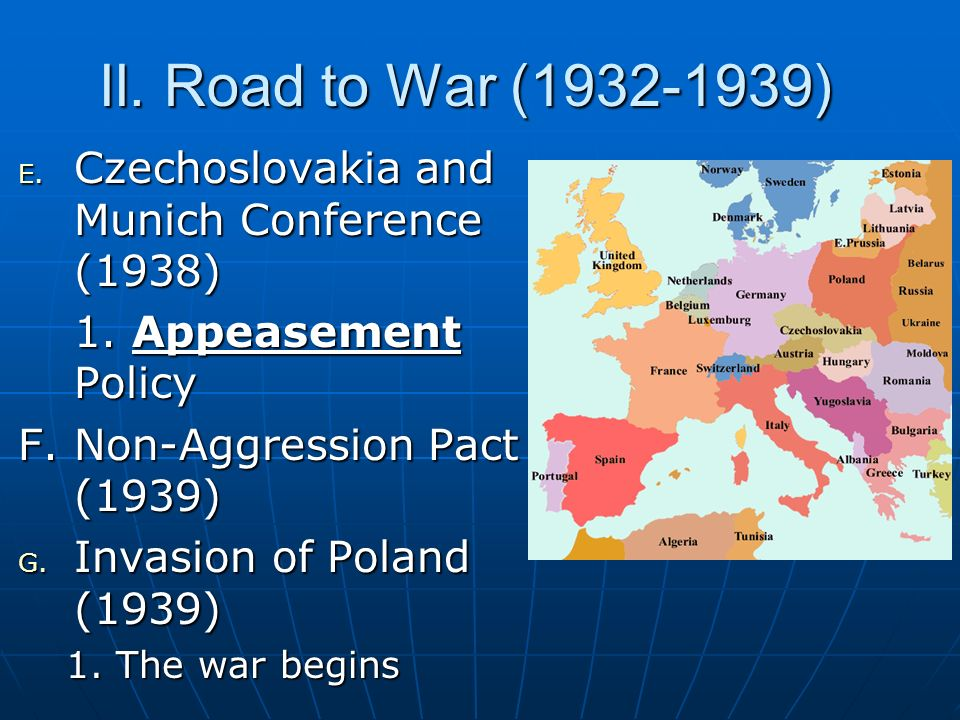 II. Road to War ( ) Czechoslovakia and Munich Conference (1938) 1. Appeasement Policy. F. Non-Aggression Pact (1939)