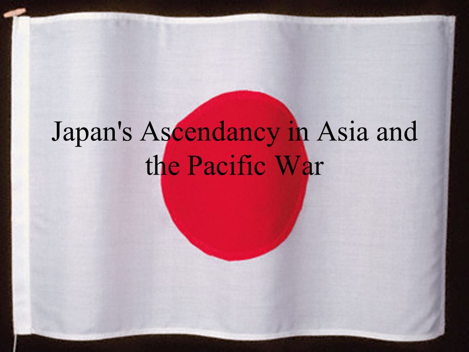 Japan s Ascendancy in Asia and the Pacific War