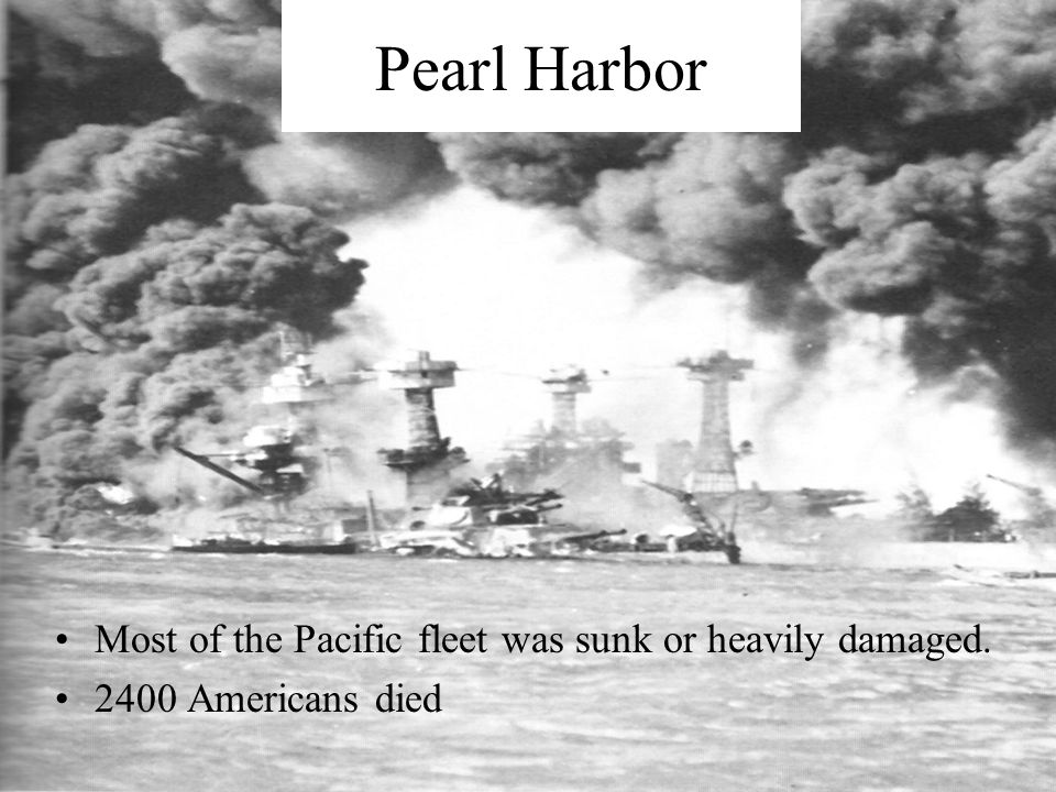 Pearl Harbor Most of the Pacific fleet was sunk or heavily damaged.