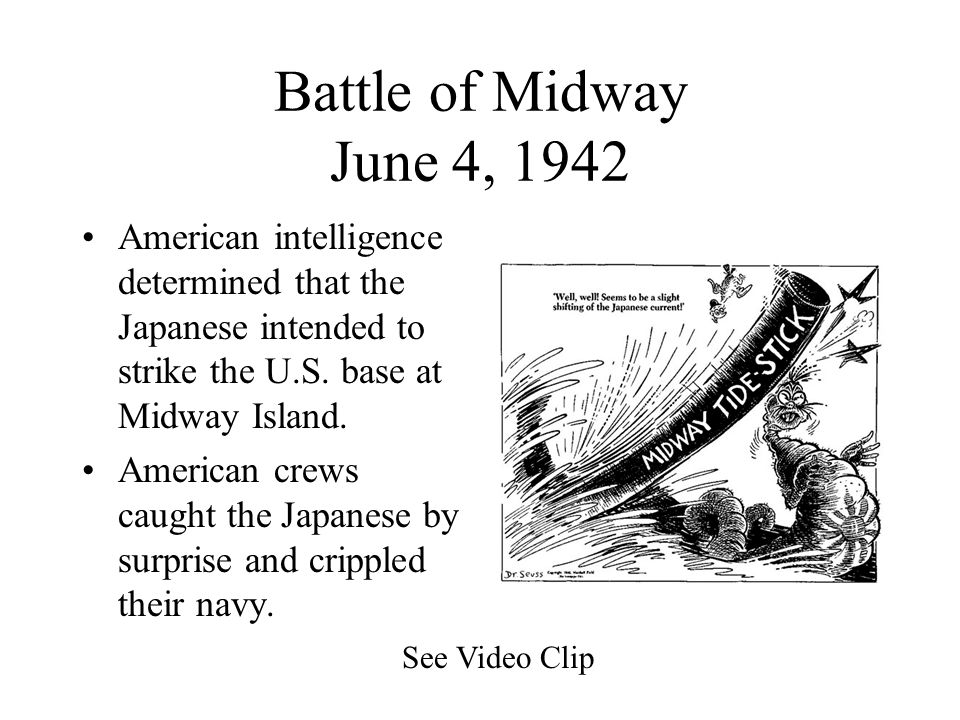 Battle of Midway June 4, 1942 American intelligence determined that the Japanese intended to strike the U.S. base at Midway Island.