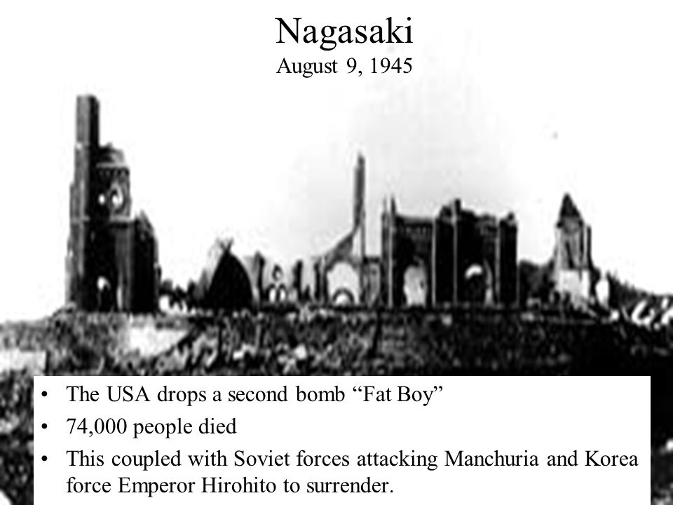 Nagasaki August 9, 1945 The USA drops a second bomb Fat Boy