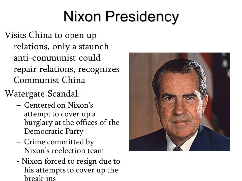Nixon Presidency Visits China to open up relations, only a staunch anti-communist could repair relations, recognizes Communist China.