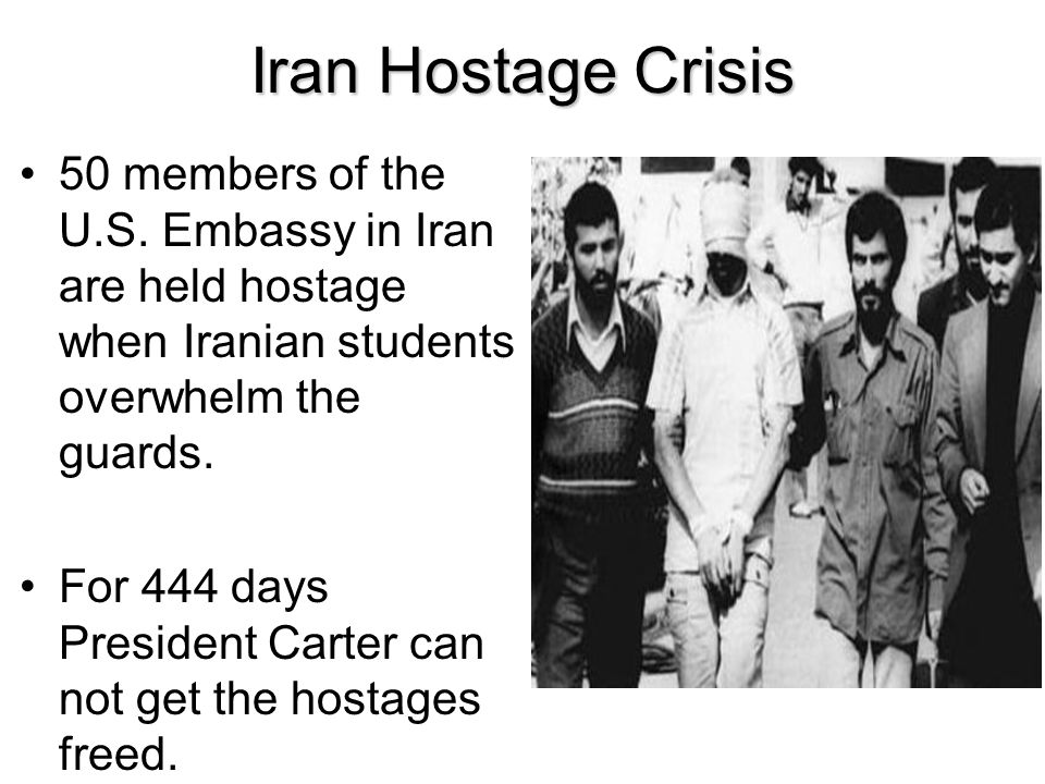 Iran Hostage Crisis 50 members of the U.S. Embassy in Iran are held hostage when Iranian students overwhelm the guards.