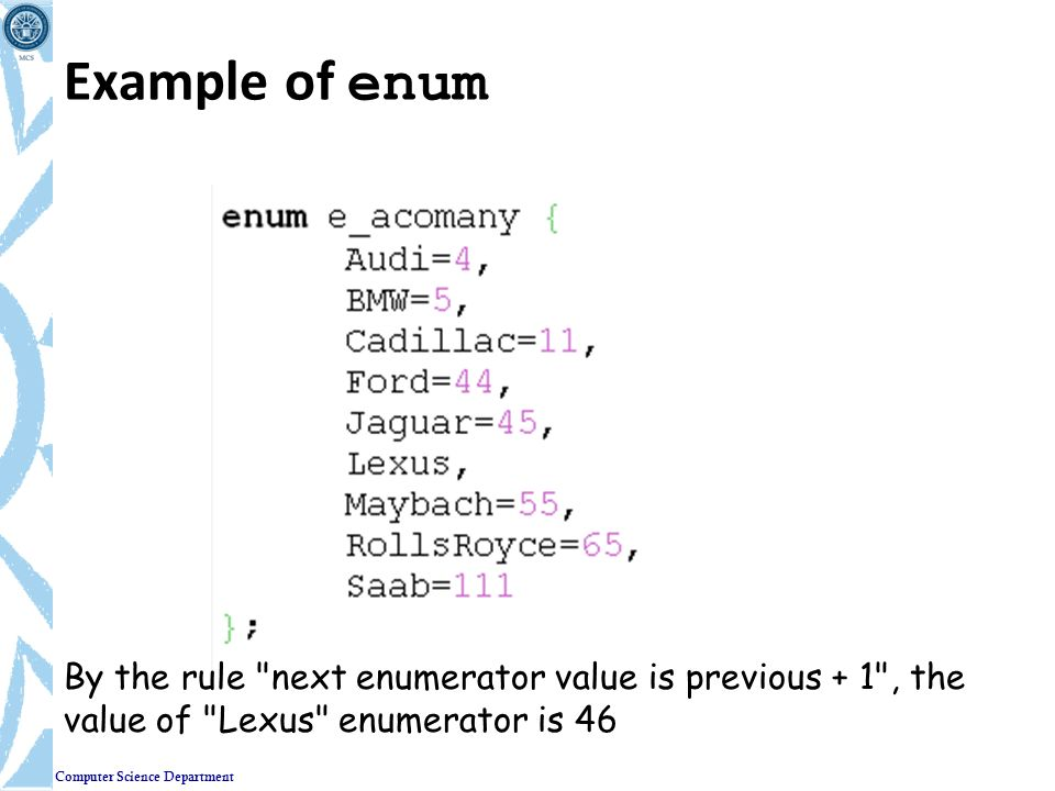 Example of enum By the rule next enumerator value is previous + 1 , the value of Lexus enumerator is 46.