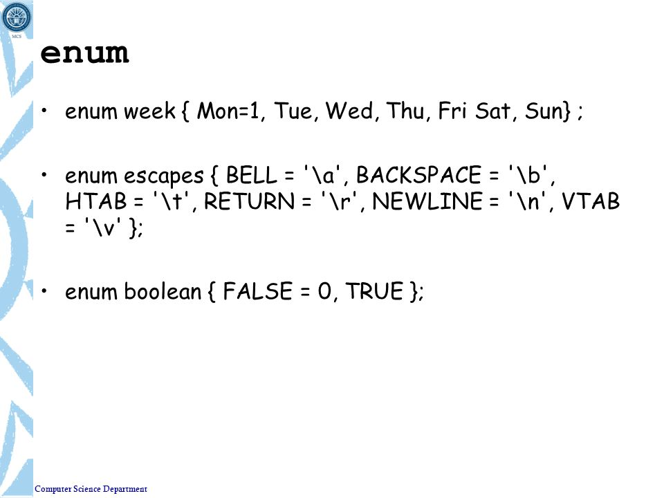 enum enum week { Mon=1, Tue, Wed, Thu, Fri Sat, Sun} ;