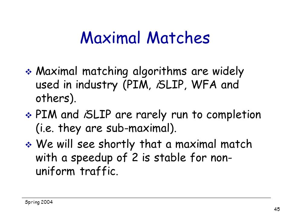 Maximal Matches Maximal matching algorithms are widely used in industry (PIM, iSLIP, WFA and others).