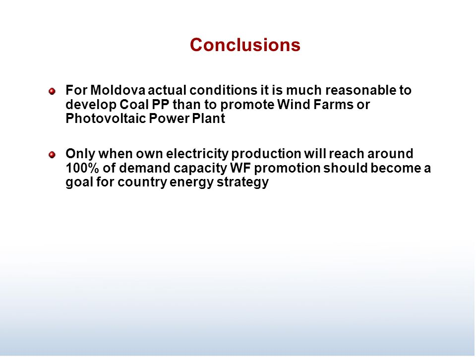 Conclusions For Moldova actual conditions it is much reasonable to develop Coal PP than to promote Wind Farms or Photovoltaic Power Plant.