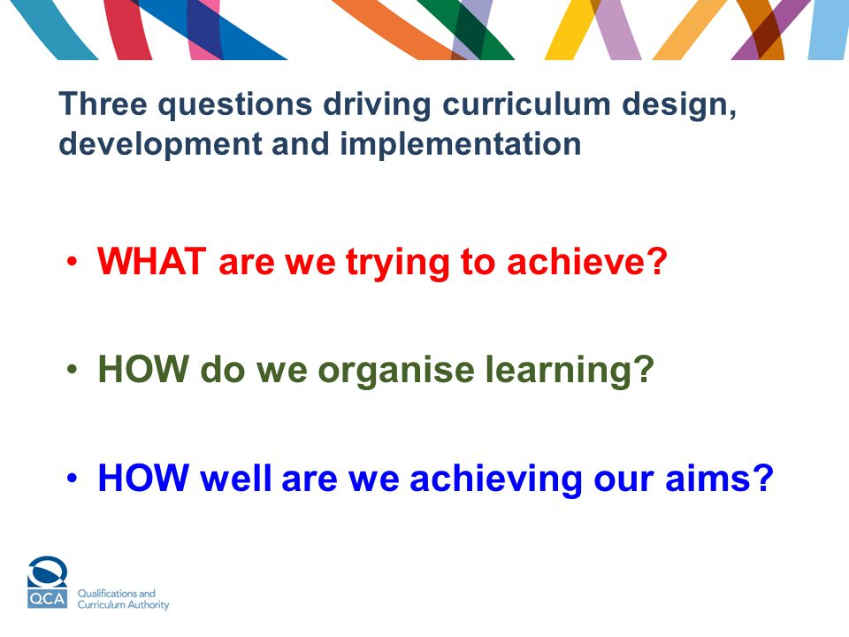 WHAT are we trying to achieve HOW do we organise learning
