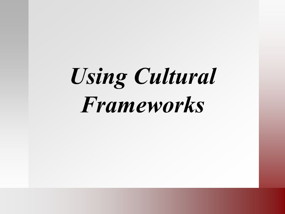 Using Cultural Frameworks