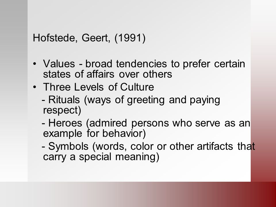 Hofstede, Geert, (1991) Values - broad tendencies to prefer certain states of affairs over others. Three Levels of Culture.