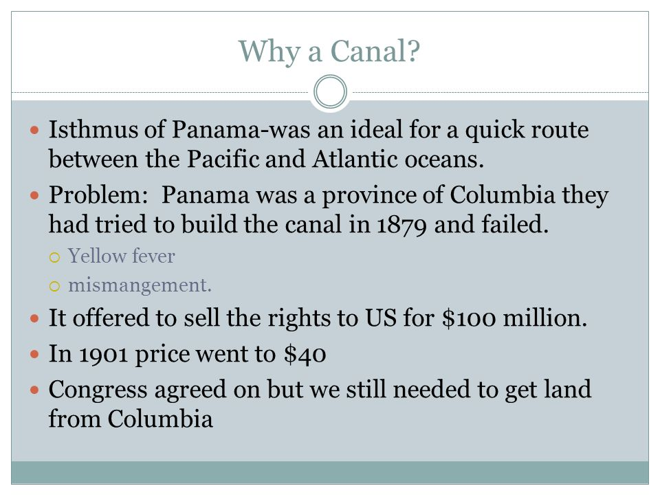 Why a Canal Isthmus of Panama-was an ideal for a quick route between the Pacific and Atlantic oceans.